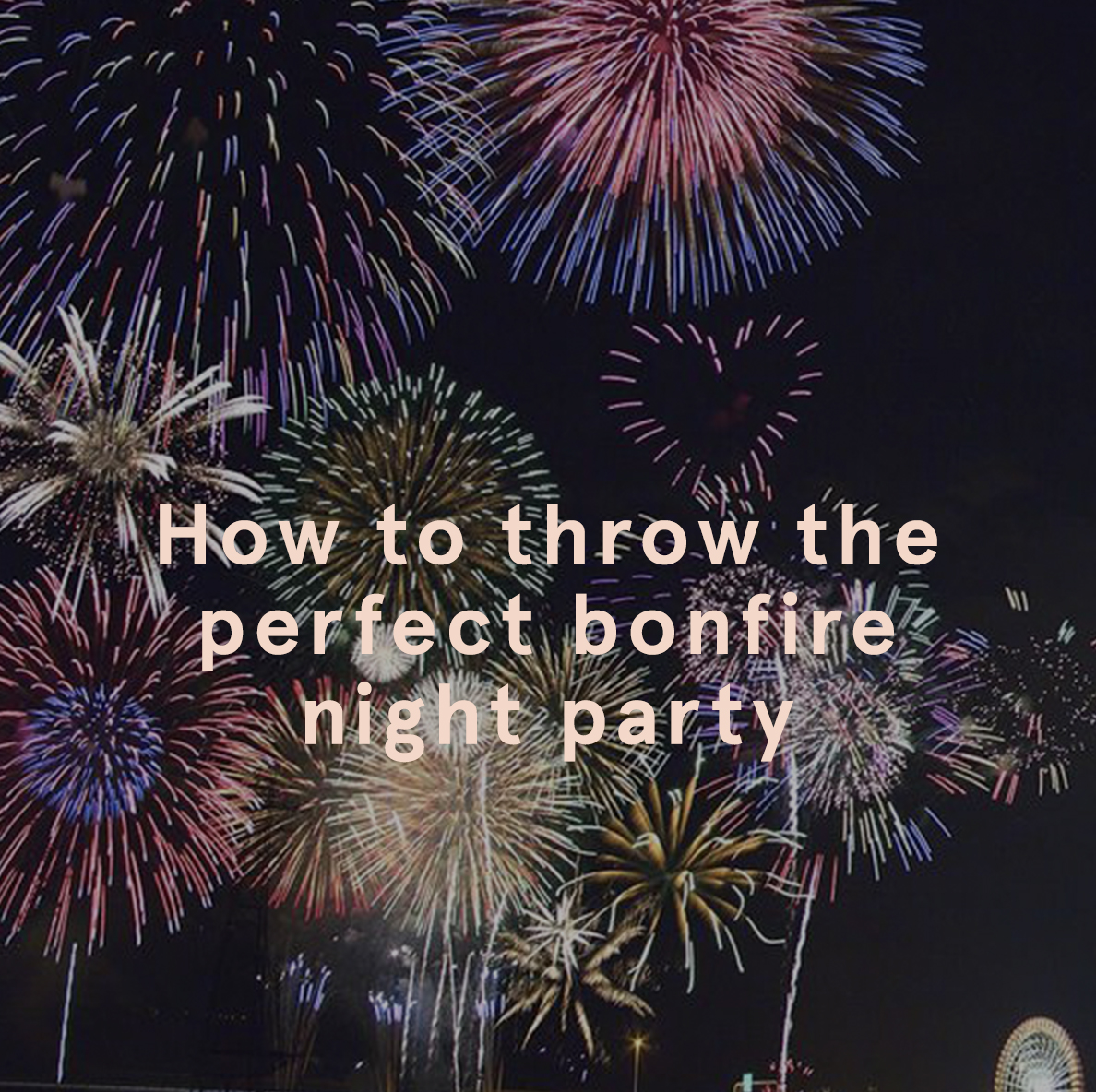 how to throw the perfect bonfire night party by ego fireworks